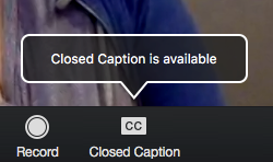 Screen grab in Zoom meeting of the closed caption button displaying a pop-up message that reads: 'Closed Caption is available.'